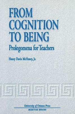 From Cognition to Being: Prolegomena for Teachers - Mentor Series (Paperback)