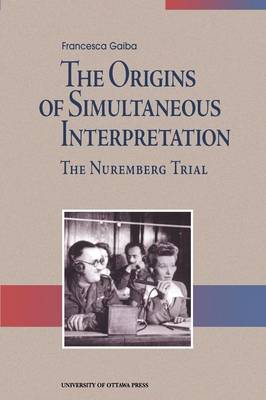 The Origins of Simultaneous Interpretation: The Nuremberg Trial - Perspectives on Translation (Paperback)