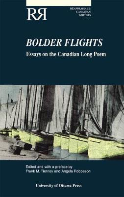Bolder Flights: Essays on the Canadian Long Poem - Reappraisals: Canadian Writers (Paperback)