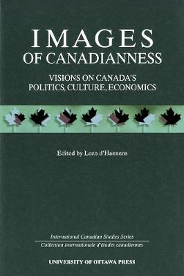 Images of Canadianness: Visions on Canada's Politics, Culture, and Economics - International Canadian Studies Series (Paperback)