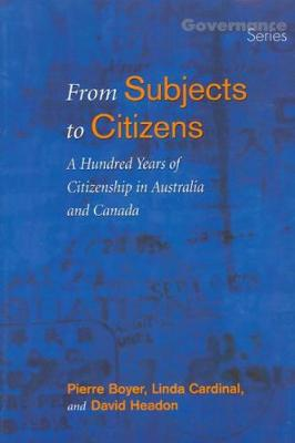 From Subjects to Citizens: A Hundred Years of Citizenship in Australia and Canada - Governance Series (Paperback)