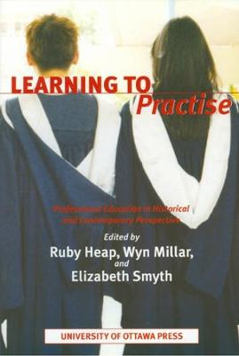 Learning to Practise: Professional Education in Historical and Contemporary Perspective (Paperback)