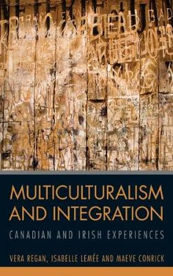 Multiculturalism and Integration: Canadian and Irish Experiences (Paperback)