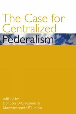 The Case for Centralized Federalism - Governance Series (Paperback)