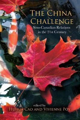 The China Challenge: Sino-Canadian Relations in the 21st Century (Paperback)