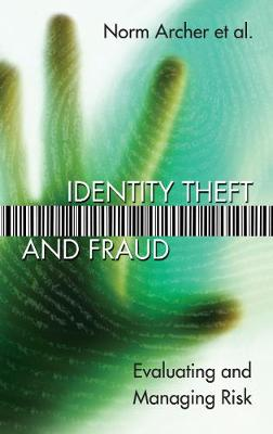 Identity Theft and Fraud: Evaluating and Managing Risk - Critical Issues in Risk Management (Paperback)