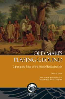 Old Man's Playing Ground: Gaming and Trade on the Plains/Plateau Frontier - Mercury Series (Paperback)