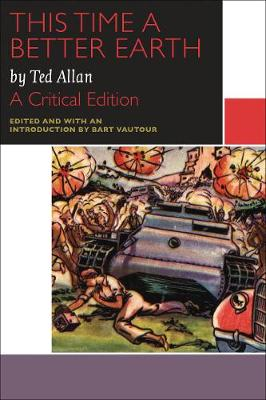 This Time a Better Earth, by Ted Allan: A Critical Edition - Canadian Literature Collection (Paperback)