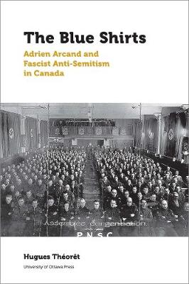 The Blue Shirts: Adrien Arcand and Fascist Anti-Semitism in Canada - Canadian Studies (Paperback)