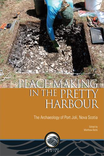 Place-Making in the Pretty Harbour: The Archaeology of Port Joli, Nova Scotia - Mercury (Paperback)