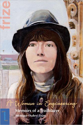 A Woman in Engineering: Memoirs of a Trailblazer. An Autobiography by Monique (Aubry) Frize - Biographies et memoires (Paperback)