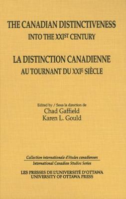 The Canadian Distinctiveness into the XXIst Century - La distinction canadienne au tournant du XXIe siecle - International Canadian Studies Series (Hardback)