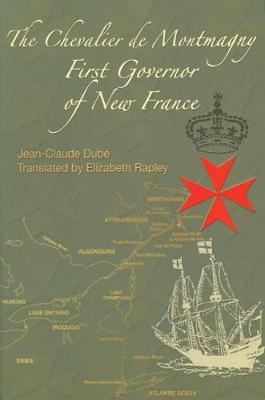The Chevalier de Montmagny: First Governor of New France - French America Series (Hardback)