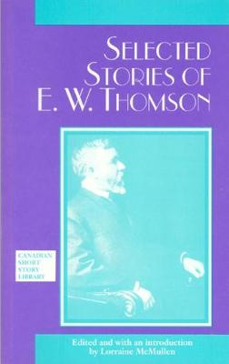 Selected Stories of E. W. Thomson - Canadian Short Story Library (Paperback)