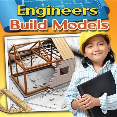 Engineers Build Models - Engineering Close-Up (Paperback)