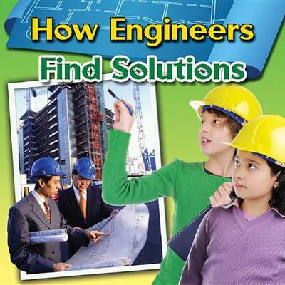 How Engineers Find Solutions - Engineering Close-Up (Paperback)