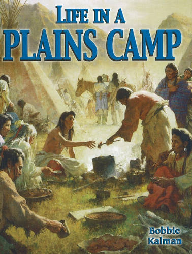 Life in a Plains Camp - Native Nations of North America S. (Hardback)