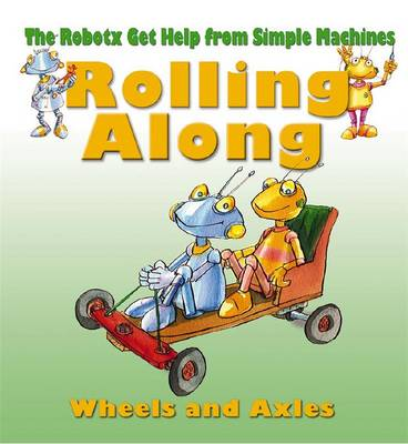 Rolling Along: Wheels and Axles - Robotx (Paperback)