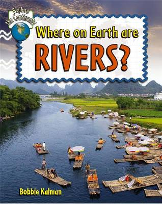 Where on Earth are Rivers? - Explore the Continents (Paperback)
