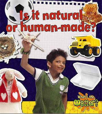 Is it Natural or Human-Made? - What's the Matter? (Paperback)