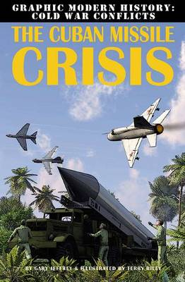 The Cuban Missile Crisis - Graphic Modern History: Cold War Conflicts (Paperback)