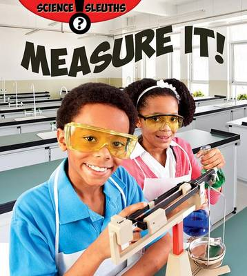 Measure It! - Science Sleuths (Paperback)