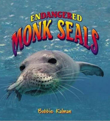 Endangered Monk Seals - Earth's Endangered Animals S. (Hardback)