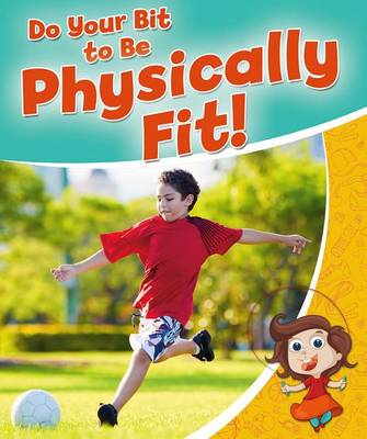Do Your Bit to be Physically Fit - Healthy Habits For a Lifetime (Paperback)