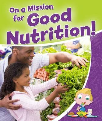 On a Mission for Good Nutrition - Healthy Habits For a Lifetime (Paperback)