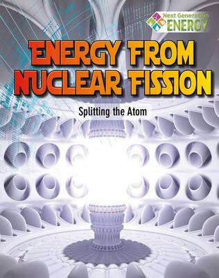 Energy From Nuclear Fission: Splitting The Atom - Next Generation Energy (Paperback)