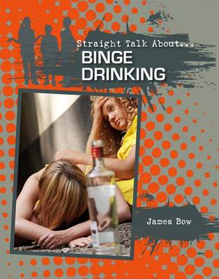 Binge Drinking - Straight Talk About (Paperback)