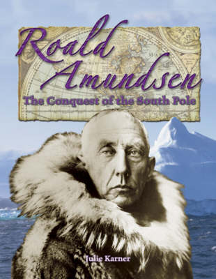 Roald Amundsen: Conquest of the South Pole - In the Footsteps of Explorers (Hardback)