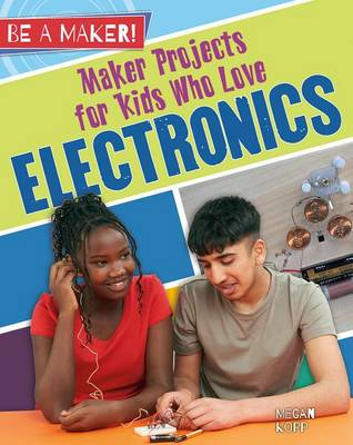 Maker Projects for Kids Who Love Electronics - Be a Maker! (Paperback)