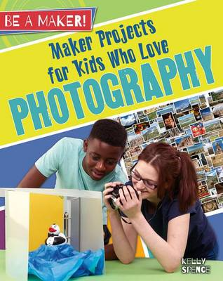 Maker Projects for Kids Who Love Photography - Be a Maker! (Paperback)