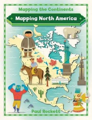 Mapping North America - Mapping the Continents (Paperback)