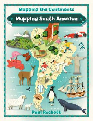 Mapping South America - Mapping the Continents (Paperback)