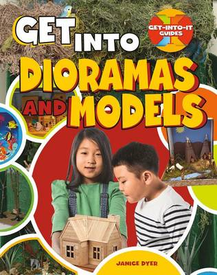 Get Into Dioramas and Models - Get Into It Guides (Paperback)