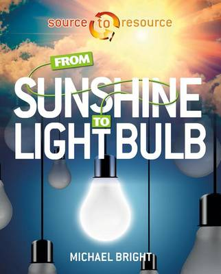 From Sunshine to Light Bulb - Source to Resource (Paperback)