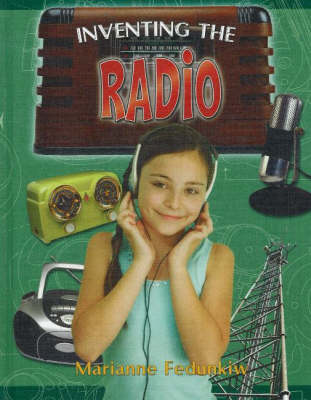 Inventing the Radio - Breakthrough Inventions S. (Hardback)