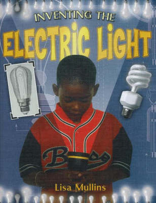 Inventing the Electric Light - Breakthrough Inventions S. (Hardback)
