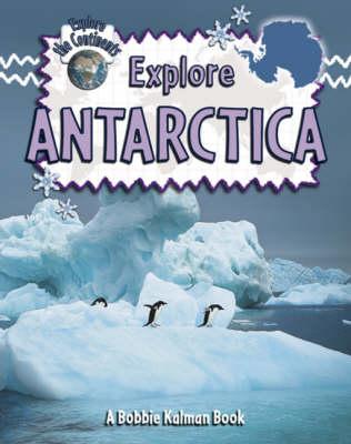 Explore Antarctica - Explore the Continents (Hardback)