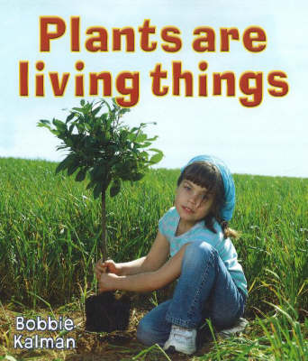 Plants Are Living Things - Introducing Living Things (Hardback)