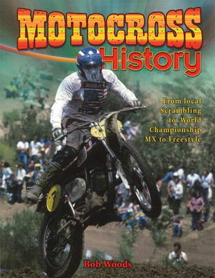 Motocross History: From Local Scrambling to World Championship MX to Freestyle (Paperback)