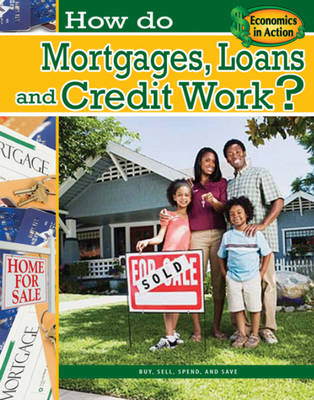 How Do Mortgages Loans and Credit Work- Economics in Action (Hardback)