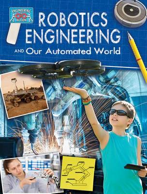 Robotics Engineering and Our Automated World - Engineering in Action (Paperback)