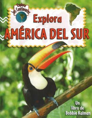 Explora America del Sur - Explora Los Continentes (Hardback)