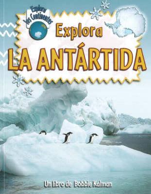 Explora La Antartida - Explora Los Continentes (Paperback)