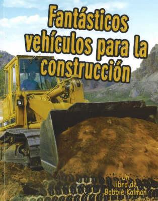 Fantasticos Vehiculos para La Construccion - Vehiculos En Accion (Hardback)