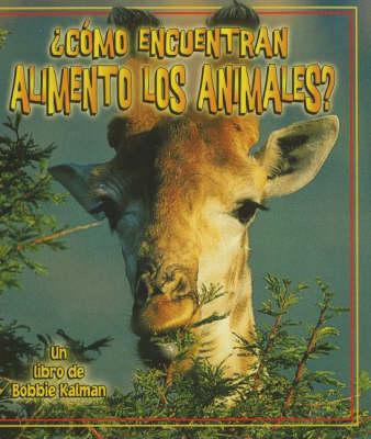 Como Encuentran Alimento Los Animales? (Hardback)