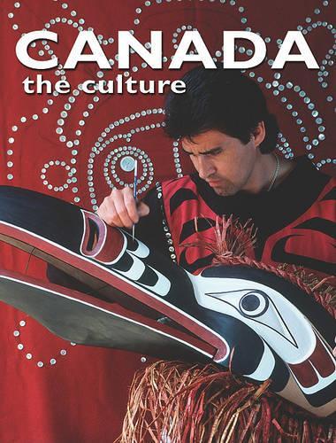 Canada - the Culture - Lands, Peoples & Cultures (Hardback)